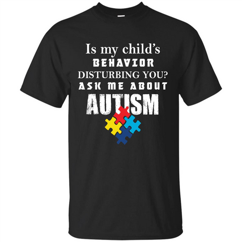 Autism Awareness T-shirt Is My Child‰۪s Behavior Disturbing You T-shirt Black / S Custom Ultra Tshirt - WackyTee