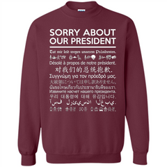 American T-shirt Sorry About Our President - Multiple Language T-shirt Printed Crewneck Pullover Sweatshirt 8 oz - WackyTee