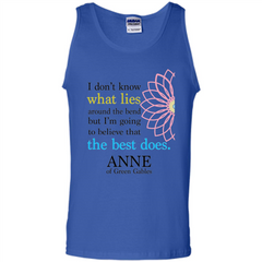 Positive Quote T-shirt I Don't Know What Lies Around The Bend But I'm Giong To Believe That The Best Does Tank Top - WackyTee