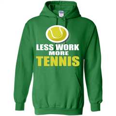 Tennis T-shirt Less Work More Tennis Pullover Hoodie 8 oz - WackyTee