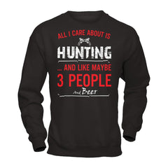 All I Care About Is Hunting And Like Maybe 3 People And Beer T-shirt Apparel - WackyTee