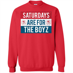 Saturdays Are For The Boyz T-shirt Printed Crewneck Pullover Sweatshirt 8 oz - WackyTee