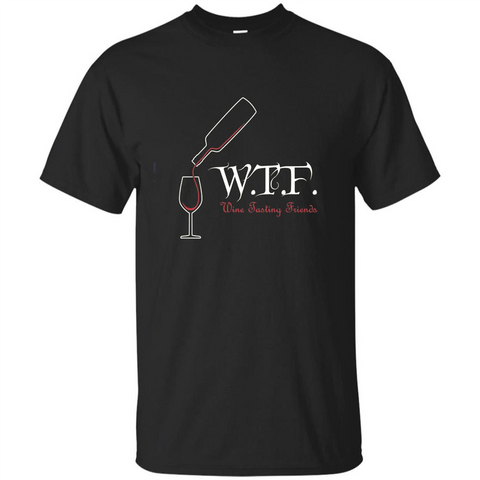 Wine T-shirt WTF Wine Tasting Friends T-shirt Black / S Custom Ultra Tshirt - WackyTee