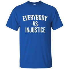 Everybody Vs Injustice Custom Ultra Tshirt - WackyTee