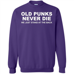 Old Punks Never Die We Just Stand At The Back T-shirt Printed Crewneck Pullover Sweatshirt 8 oz - WackyTee