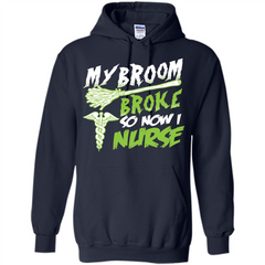 Nurse T-shirt My Broom Broke So Now I Nurse Funny Halloween T-Shirt Pullover Hoodie 8 oz - WackyTee