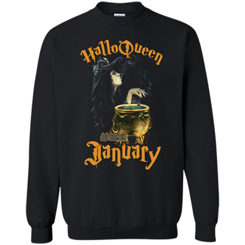HalloQueen Are Born In January T-shirt Black / S Printed Crewneck Pullover Sweatshirt 8 oz - WackyTee