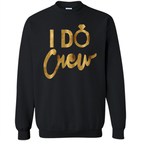 I Do Crew T-Shirt Gold Bachelorette Party Black / S Printed Crewneck Pullover Sweatshirt 8 oz - WackyTee