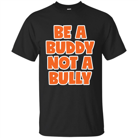 Be A Buddy Not A Bully T-shirt Teachers Kids Black / S Custom Ultra Tshirt - WackyTee
