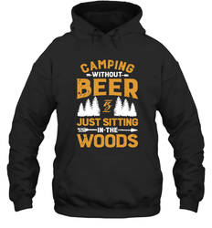 Camping Without Beer Is Just Sitting In The Woods Shirt Hoodie