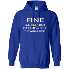 Fine I'll Run But I'm Complaining The Whole Time T-shirt Pullover Hoodie 8 oz - WackyTee