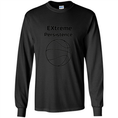 Extreme Persistence Basketball Lover T-shirt LS Ultra Cotton Tshirt - WackyTee