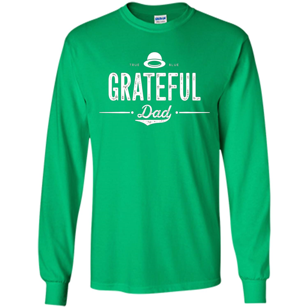 8307f6b6 Grateful Dad Shirt - Vintage Style Gift Father T-shirt LS Ultra Cotton  Tshirt -