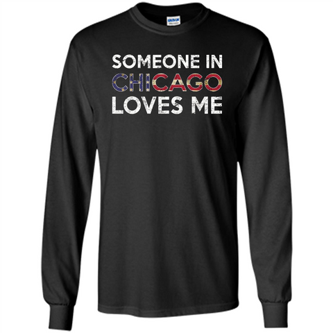 Someone in Chicago Loves Me T-shirt Black / S LS Ultra Cotton Tshirt - WackyTee