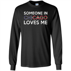 Someone in Chicago Loves Me T-shirt LS Ultra Cotton Tshirt - WackyTee