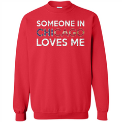 Someone in Chicago Loves Me T-shirt Printed Crewneck Pullover Sweatshirt 8 oz - WackyTee