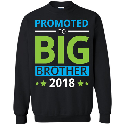 Brothers T-shirt Promoted to Big Brother 2018 T-shirt Black / S Printed Crewneck Pullover Sweatshirt 8 oz - WackyTee