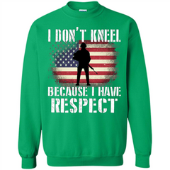 I Don't Kneel Because I Have Respect T-shirt Printed Crewneck Pullover Sweatshirt 8 oz - WackyTee