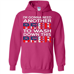 Beer T-shirt I'm Gonna Need Another Beer To Wash Down This Beer Pullover Hoodie 8 oz - WackyTee