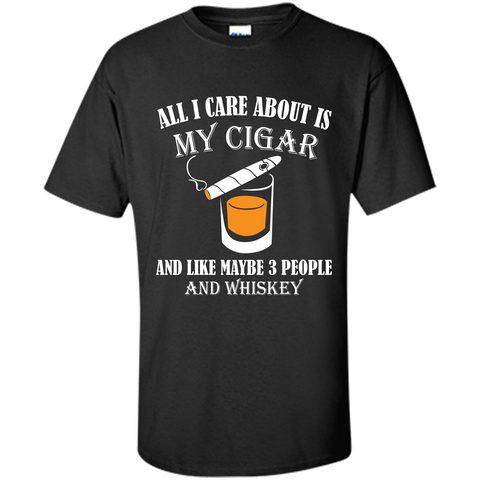 Cigar T-shirt All I Care About Is My Cigar And Like Maybe 3 People And Whiskey Black / S Custom Ultra Cotton - WackyTee