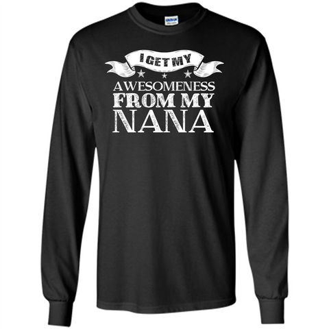 Family T-shirt I Get My Awesomeness From My Nana Black / S LS Ultra Cotton Tshirt - WackyTee