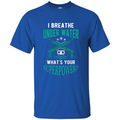 Diving T-shirt I Breathe Under Water What's Your Superpower Custom Ultra Tshirt - WackyTee