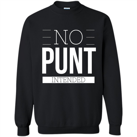 Funny Football T-Shirt No Punt Intended Black / S Printed Crewneck Pullover Sweatshirt 8 oz - WackyTee