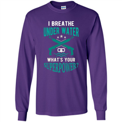 Diving T-shirt I Breathe Under Water What's Your Superpower LS Ultra Cotton Tshirt - WackyTee