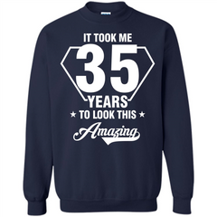 Birthday Gift T-shirt It Took Me 35 Years To Look This Amazing T-shirt Printed Crewneck Pullover Sweatshirt 8 oz - WackyTee