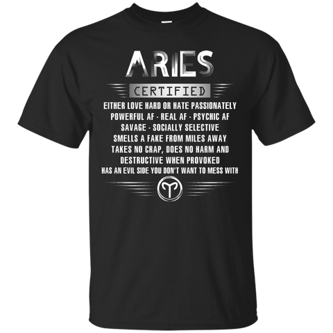 Aries Certified Either Love Hard Or Hate Passionately Powerful Af T-shirt Black / Small Custom Ultra Tshirt - WackyTee