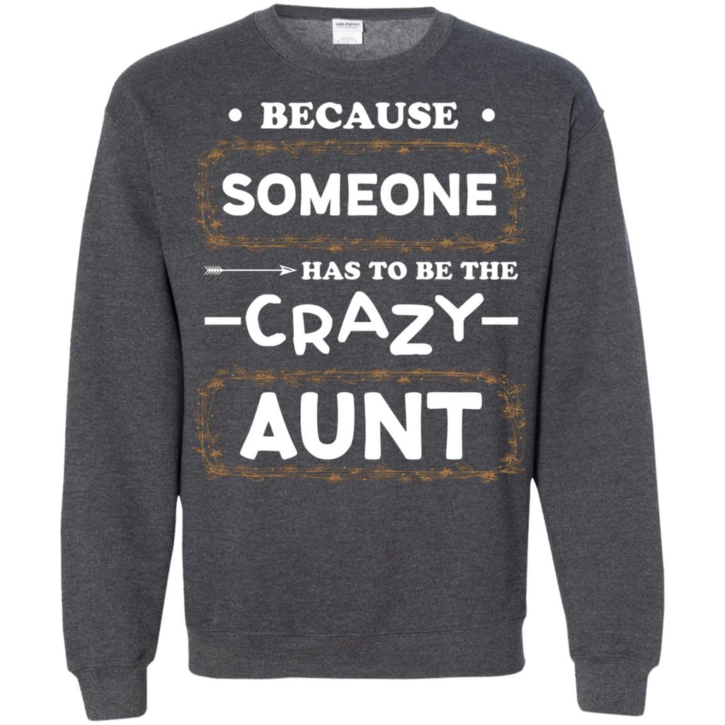 8a6693c236ee Because Someone Has To Be The Crazy Aunt Shirt For AuntieG180 Gildan  Crewneck Pullover Sweatshirt 8
