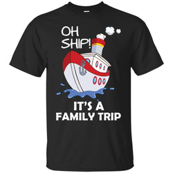Oh Ship It's A Family Trip Cruise Ship T-shirtG200 Gildan Ultra Cotton T-Shirt
