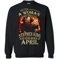 April T-shirt Never Underestimate A Woman Who Loves Stephen King Printed Crewneck Pullover Sweatshirt 8 oz - WackyTee