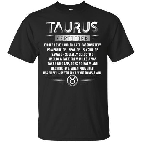 Taurus Certified Either Love Hard Or Hate Passionately Powerful Af T-shirt Black / Small Custom Ultra Tshirt - WackyTee