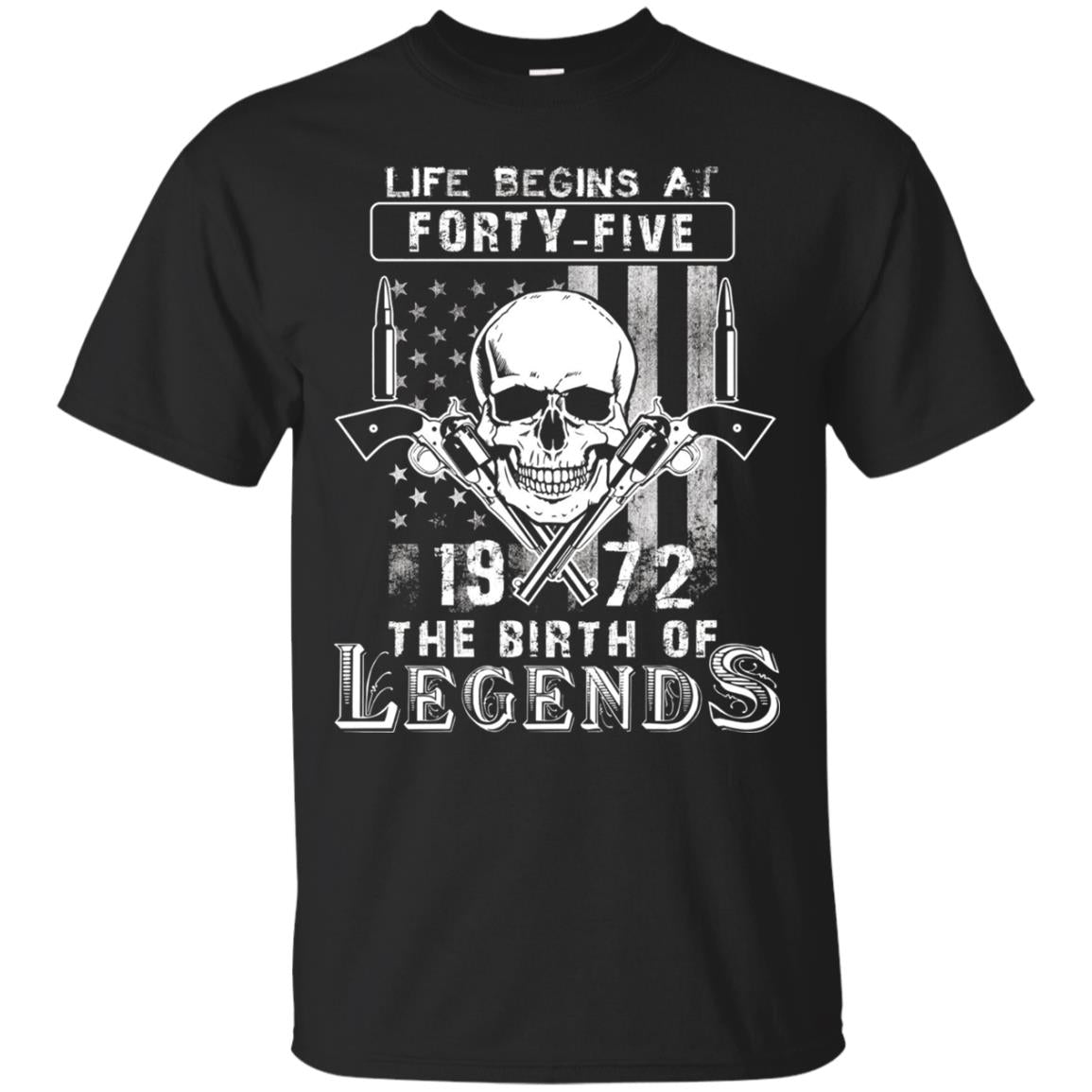 Life Begins At Forty Five 1972 The Birth Of Legends 46th Birthday T-shirt