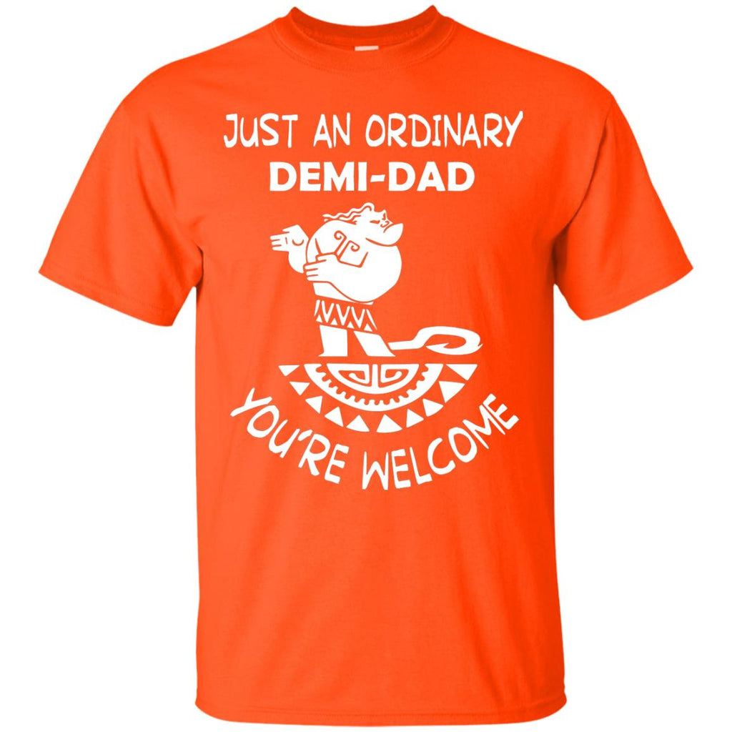 0aad63d5 Just An Ordinary Demi Dad You're Welcome Father's Day ShirtG200 Gildan  Ultra Cotton T