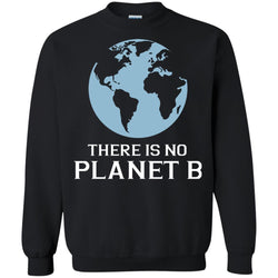 There Is No Planet B Save Our Planet Awareness ShirtG180 Gildan Crewneck Pullover Sweatshirt 8 oz.