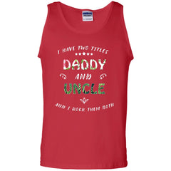 I Have Two Titles Daddy And Uncle ShirtG220 Gildan 100% Cotton Tank Top G220 Gildan 100% Cotton Tank Top - WackyTee
