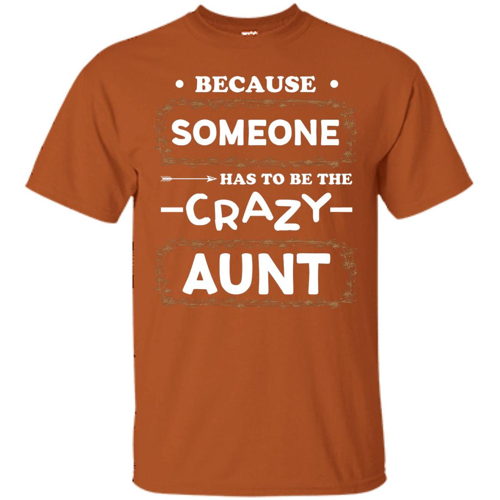 11504b64565c Because Someone Has To Be The Crazy Aunt Shirt For AuntieG200 Gildan Ultra  Cotton T-