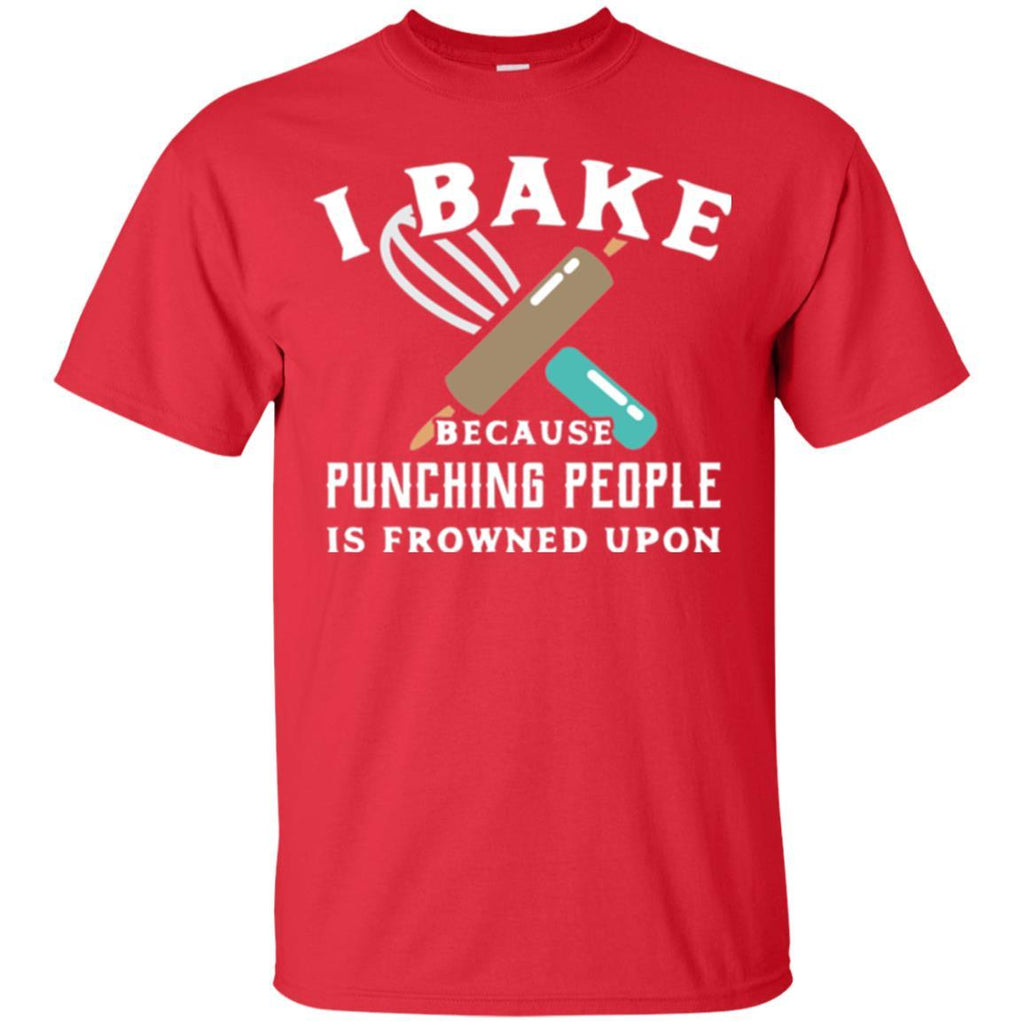 343c33d06 Baking T-shirt I Bake Because Punching People Is Frowned Upon G200 Gildan  Ultra Cotton