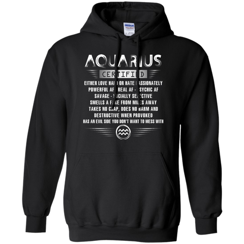 Aquarius Certified Either Love Hard Or Hate Passionately Powerful Af T-shirt Black / Small Pullover Hoodie 8 oz - WackyTee