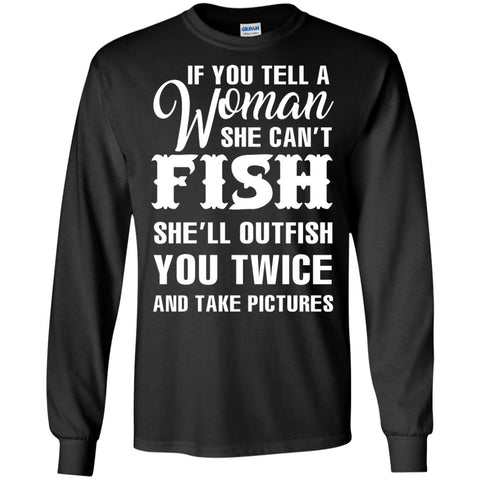 9d744ecd If You Tell A Woman She Can't Fish Funny Fishing Lover T-shirt ...