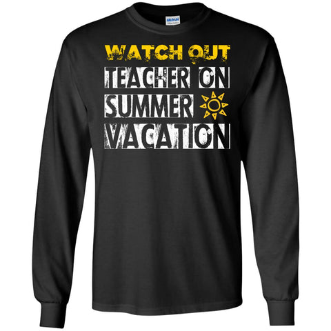 8b829856d3d7 Watch Out Teacher On Summer Vacation Funny Saying Shirt For Teacher Black    S G240 Gildan