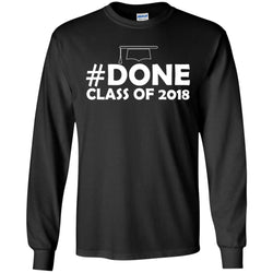 #done Class Of 2018 Graduation ShirtG240 Gildan LS Ultra Cotton T-Shirt