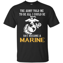 The Army Told Me To Be All I Could Be So I Became A Marine