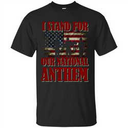 Military T-shirt I Stand For Our National Anthem T-shirt
