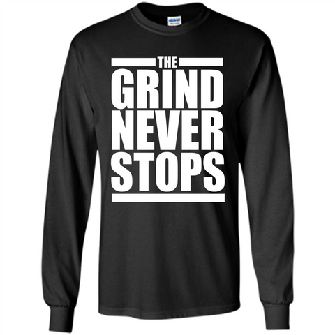 The Grind Never Stops T-shirt Black / S LS Ultra Cotton Tshirt - WackyTee