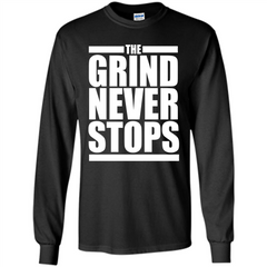The Grind Never Stops T-shirt LS Ultra Cotton Tshirt - WackyTee