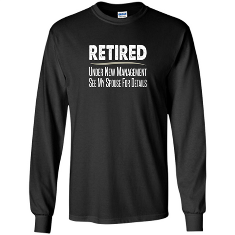 Retired T-shirt Under New Management See Spouse For Details Black / S LS Ultra Cotton Tshirt - WackyTee