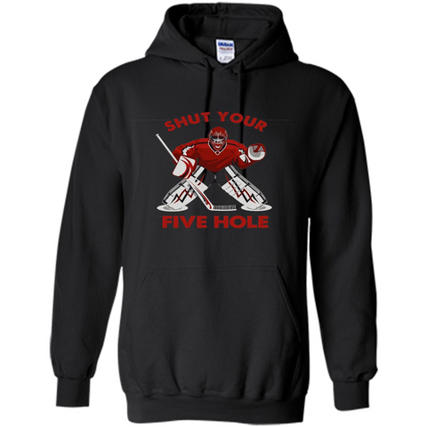 Funny Ice Hockey T-shirt Shut Your Five Hole T-shirt Black / S Pullover Hoodie 8 oz - WackyTee